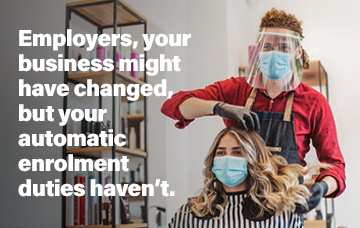 Employers, your business might have changed, but your automatic enrolment duties haven't.